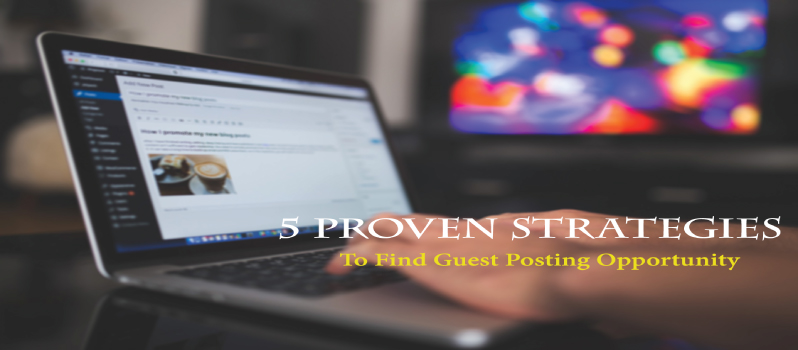 5 Proven Strategies to Find Guest Posting Opportunities for