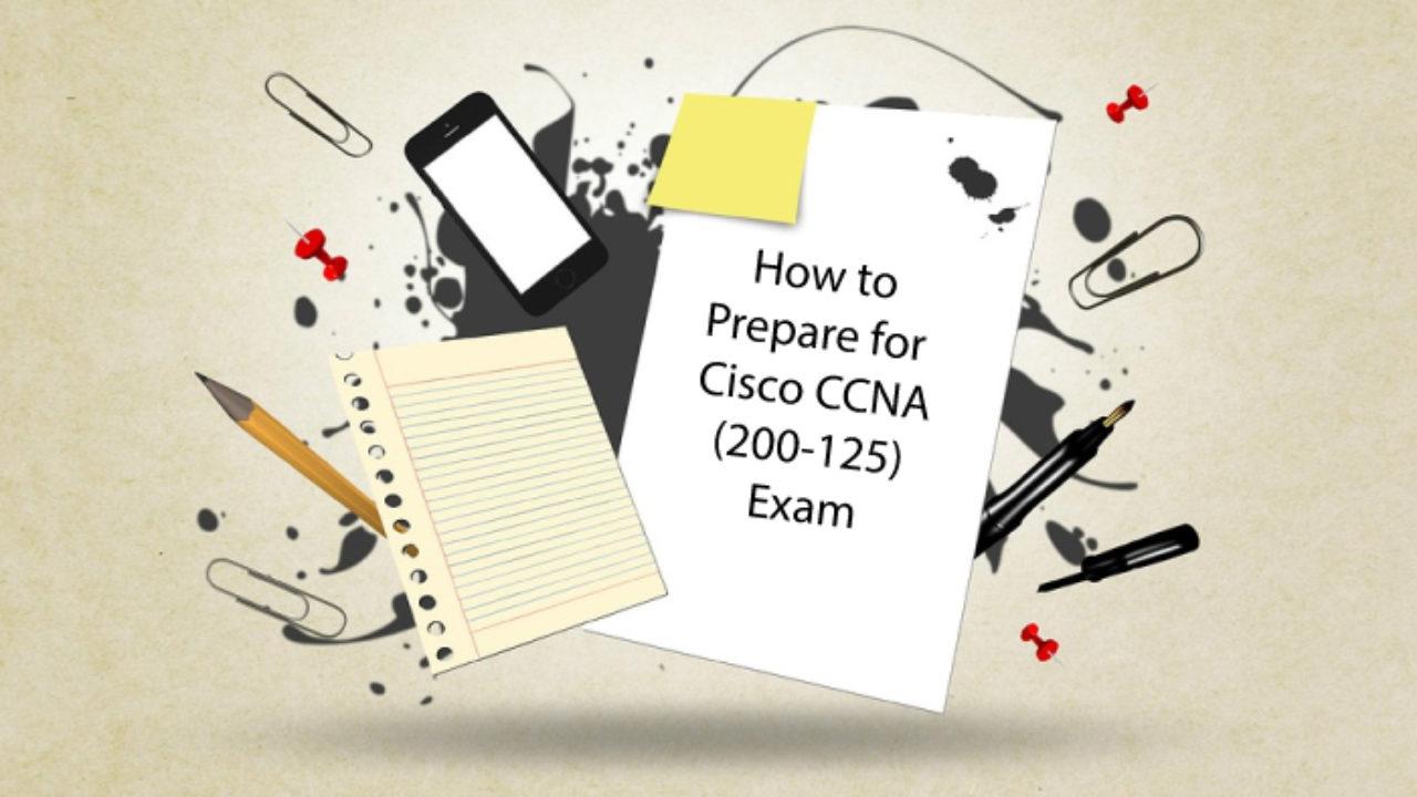 How to Prepare for Cisco CCNA (200-125) Exam: Guide & Tips