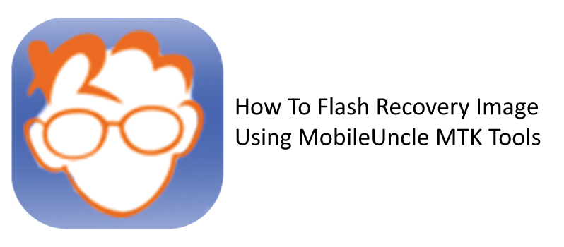Flash Recovery Image Using MobileUncle MTK Tools